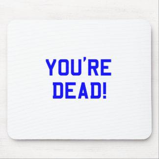 You're Dead Blue Mouse Pad