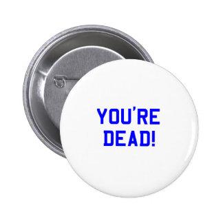 You're Dead Blue Pins