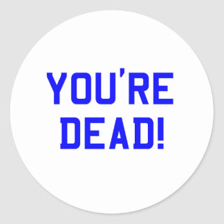 You're Dead Blue Round Stickers