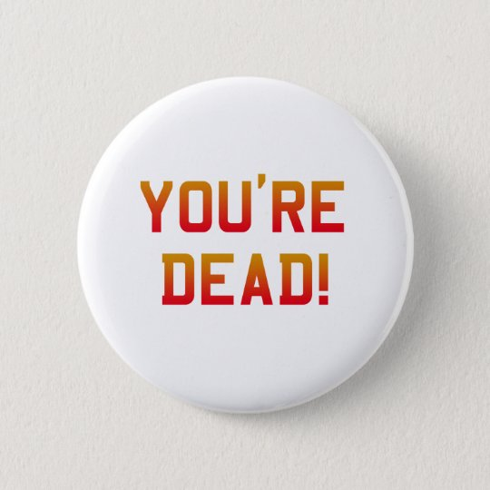 You're Dead Flame Pinback Button