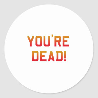 You're Dead Flame Round Sticker