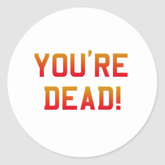You're Dead Flame Sticker