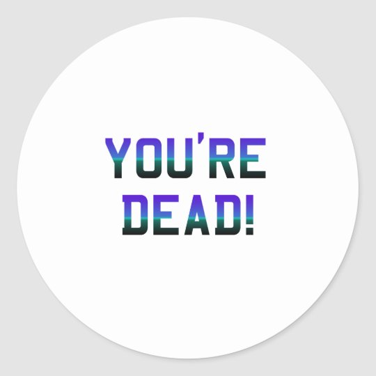 You're Dead Frost Classic Round Sticker