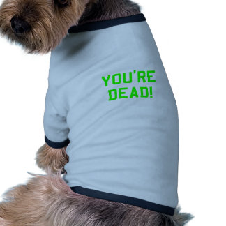 You're Dead Green Dog T-shirt