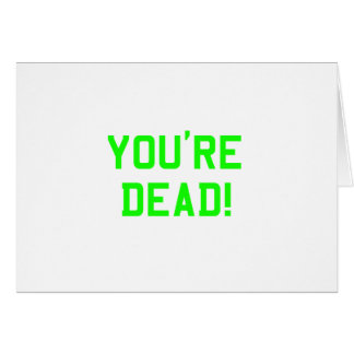 You're Dead Green Greeting Card