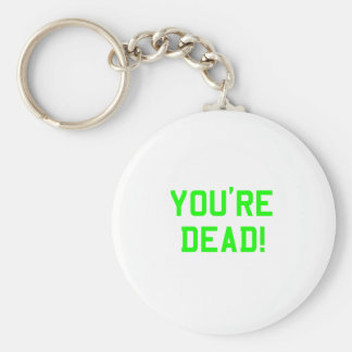You're Dead Green Key Chains