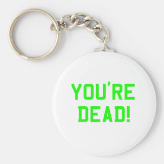 You're Dead Green Keychains