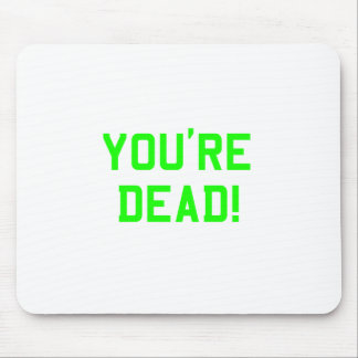 You're Dead Green Mouse Pad
