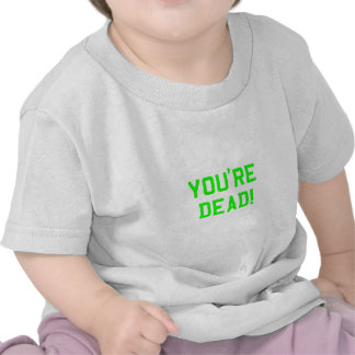 You're Dead Green Tshirts