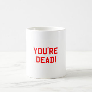 You're Dead Red Coffee Mugs
