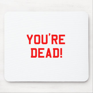 You're Dead Red Mouse Pad