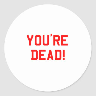 You're Dead Red Round Stickers