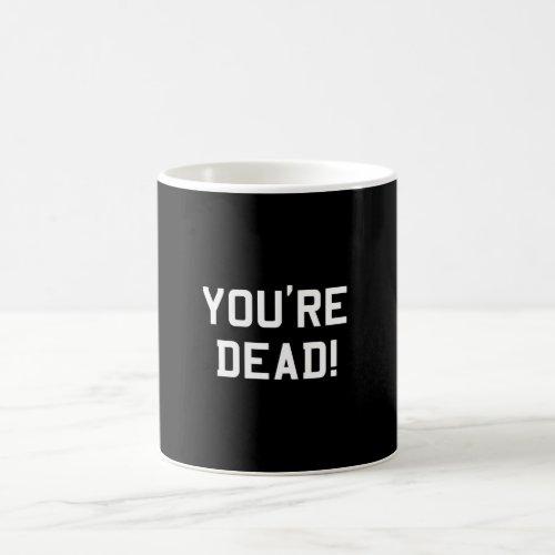 Youre Dead White Coffee Mug