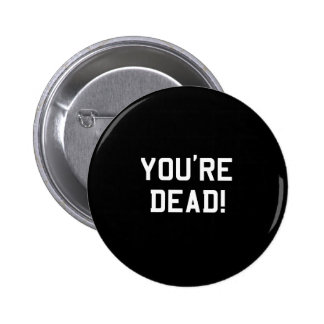 You're Dead White Pinback Buttons