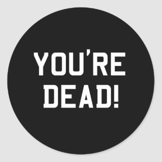 You're Dead White Round Stickers