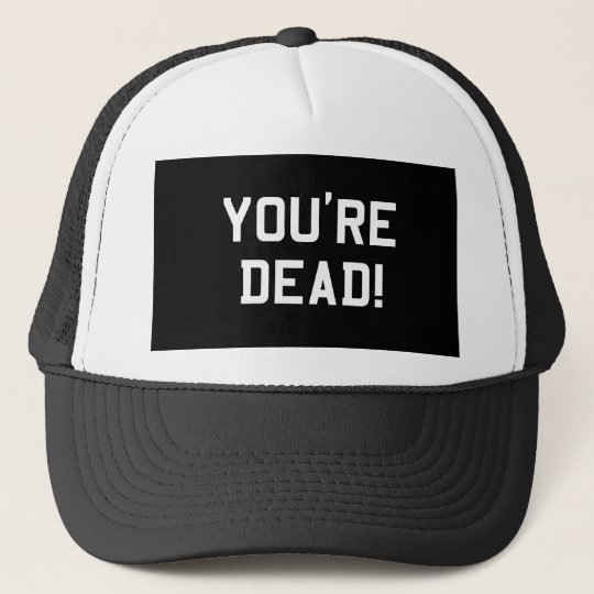 You're Dead White Trucker Hat