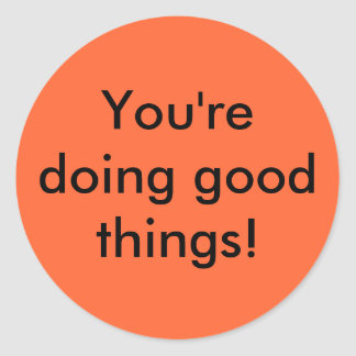 You're doing good things! classic round sticker