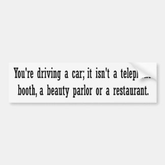YOU'RE DRIVING A CAR BUMPER STICKER