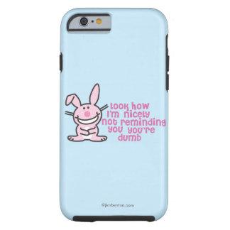 You're Dumb Tough iPhone 6 Case
