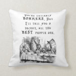 You're entirely bonkers - Alice in Wonderland Throw Pillow
