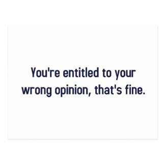 You're Entitled To Your Wrong Opinion, That's Fine Postcard
