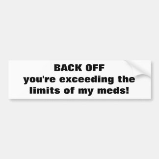 You're Exceeding the Limits of My Meds Bumper Sticker