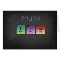 You're FINE Periodic Valentines Day Greeting Card