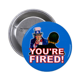 You're Fired! Anti Obama Design Pinback Button