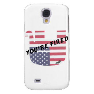 You're Fired Galaxy S4 Case