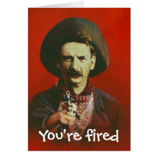 You're Fired Wild West Style Greetings Card