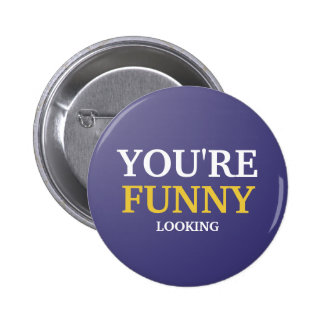 You're Funny Looking Pinback Button
