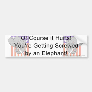 You're getting screwed by an elephant! bumper sticker