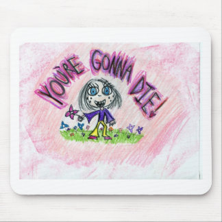 You're gonna die! mouse pad