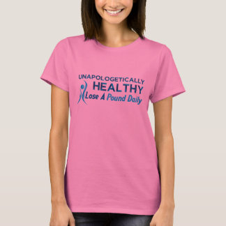 You're Healthy, Unapologetically... T-Shirt