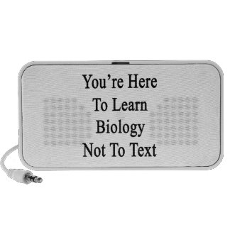 You're Here To Learn Biology Not To Text. iPod Speaker