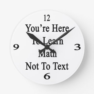 You're Here To Learn Math Not To Text Round Clocks