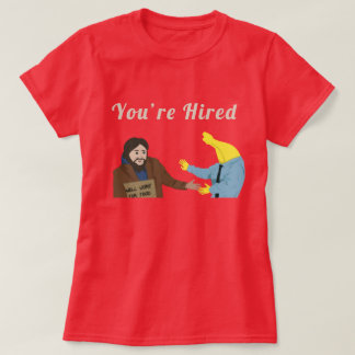 You're Hired T-Shirt