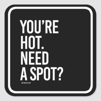 You're hot, need a spot -   - Gym Humor -.png Square Sticker
