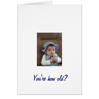 You're how old? card