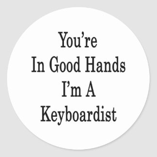 You're In Good Hands I'm A Keyboardist Stickers