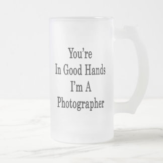 You're In Good Hands I'm A Photographer Mugs