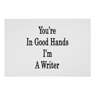 You're In Good Hands I'm A Writer Print
