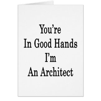 You're In Good Hands I'm An Architect Cards
