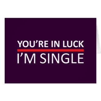 You're In Luck - I'm Single Card