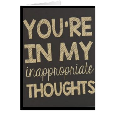 YOU'RE IN MY ***INAPPROPRIATE THOUGHTS*** CARD