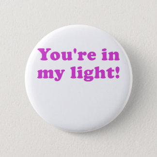 Youre in my Light Pinback Button