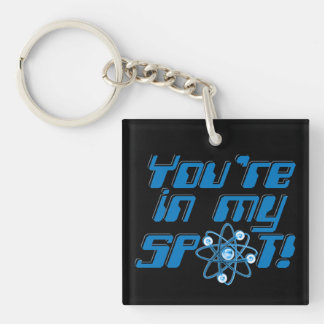 You're In My Spot Geek Humor Key Chain