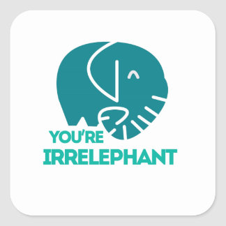 You're Irrelephant Square Sticker