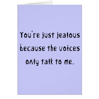You're just jealous because greeting card