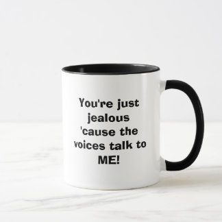 You're just jealous 'cause the voices talk to ME! Mug